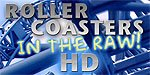 Roller Coasters in the Raw HD! REVIEWS!